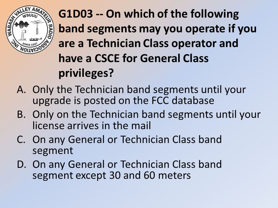 G1D03 -- On which of the following band segments may you operate if you are a Technician Class operator and have a CSCE for General Class privileges