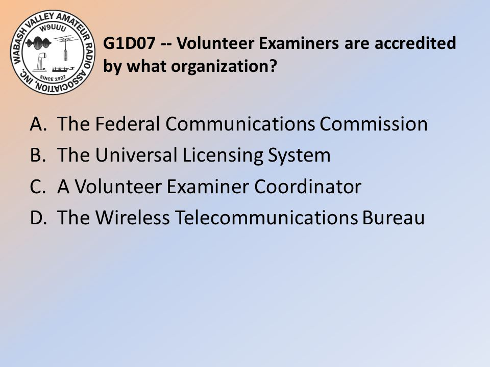 G1D07 -- Volunteer Examiners are accredited by what organization