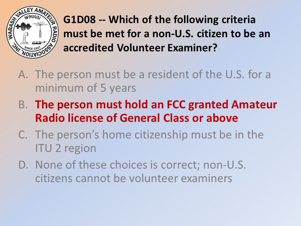 G1D08 -- Which of the following criteria must be met for a non-U. S