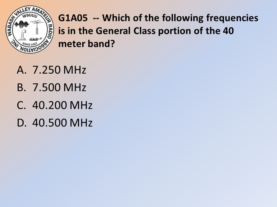 G1A05 -- Which of the following frequencies is in the General Class portion of the 40 meter band