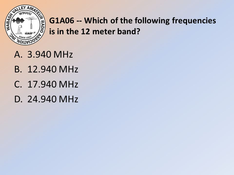 G1A06 -- Which of the following frequencies is in the 12 meter band