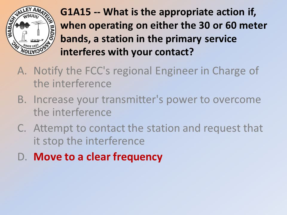 G1A15 -- What is the appropriate action if, when operating on either the 30 or 60 meter bands, a station in the primary service interferes with your contact