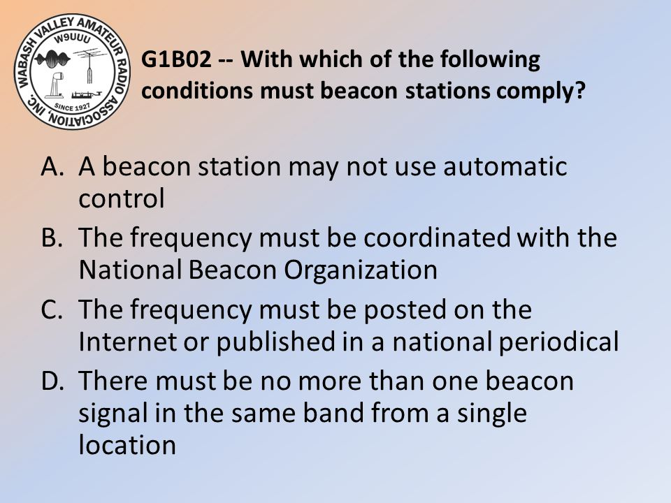 G1B02 -- With which of the following conditions must beacon stations comply