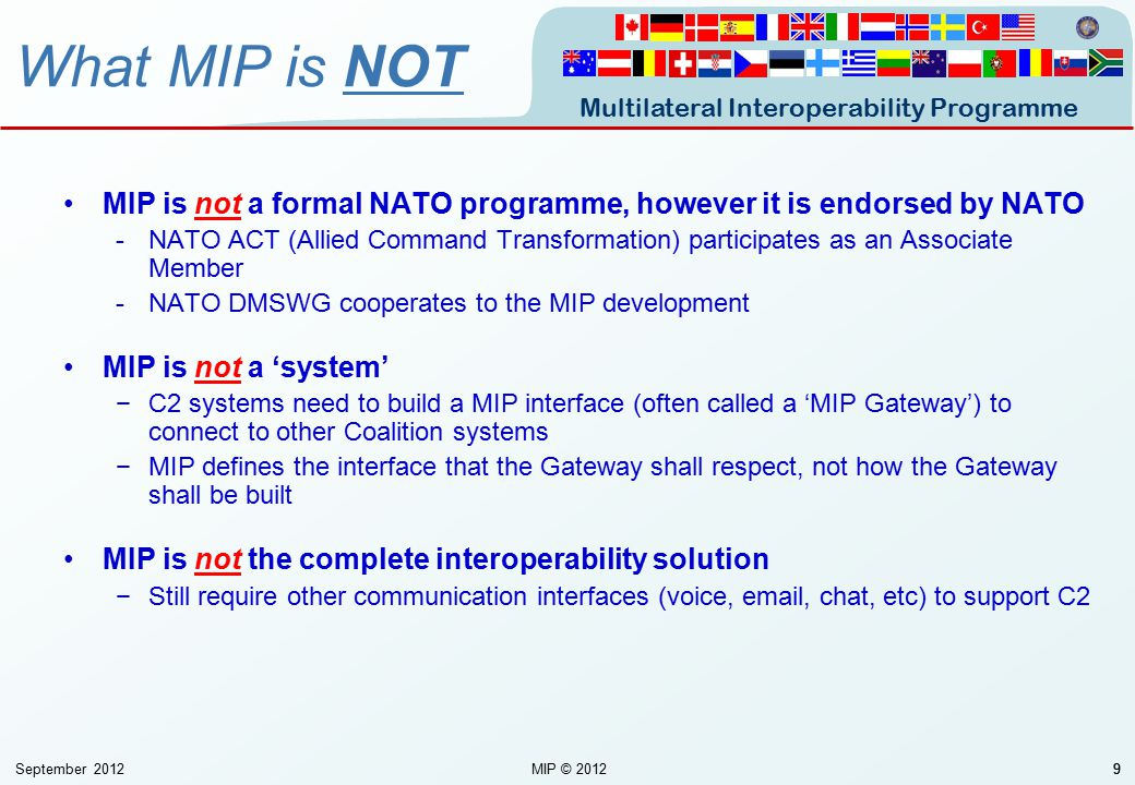 What MIP is NOT MIP is not a formal NATO programme, however it is endorsed by NATO.