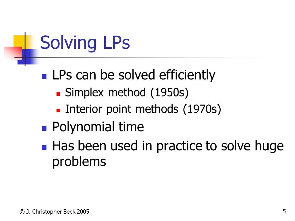 Solving LPs LPs can be solved efficiently Polynomial time