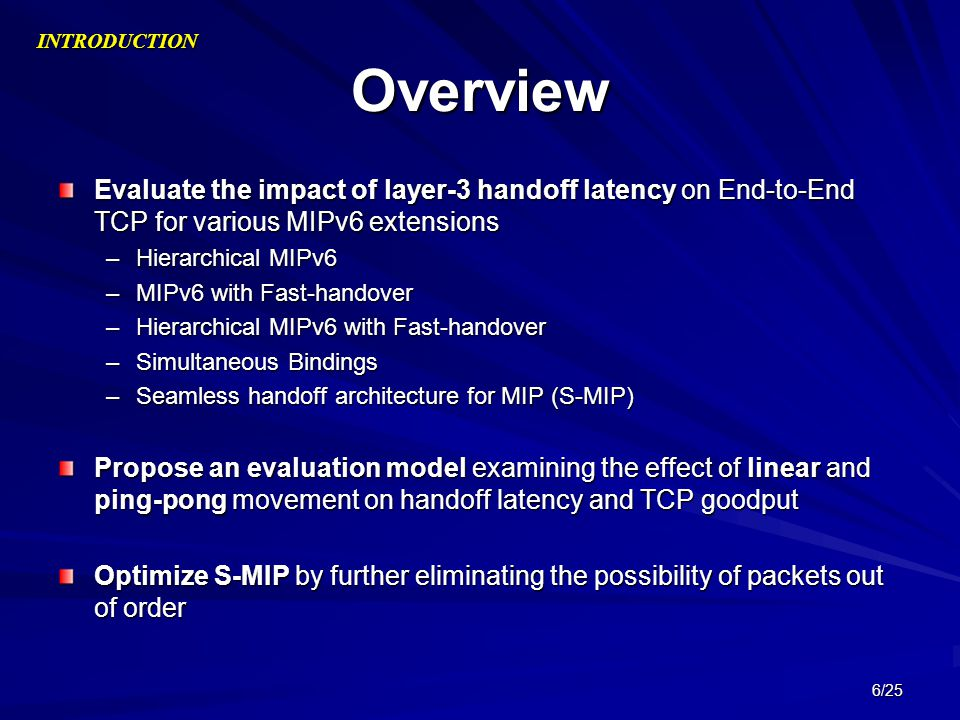INTRODUCTION Overview. Evaluate the impact of layer-3 handoff latency on End-to-End TCP for various MIPv6 extensions.