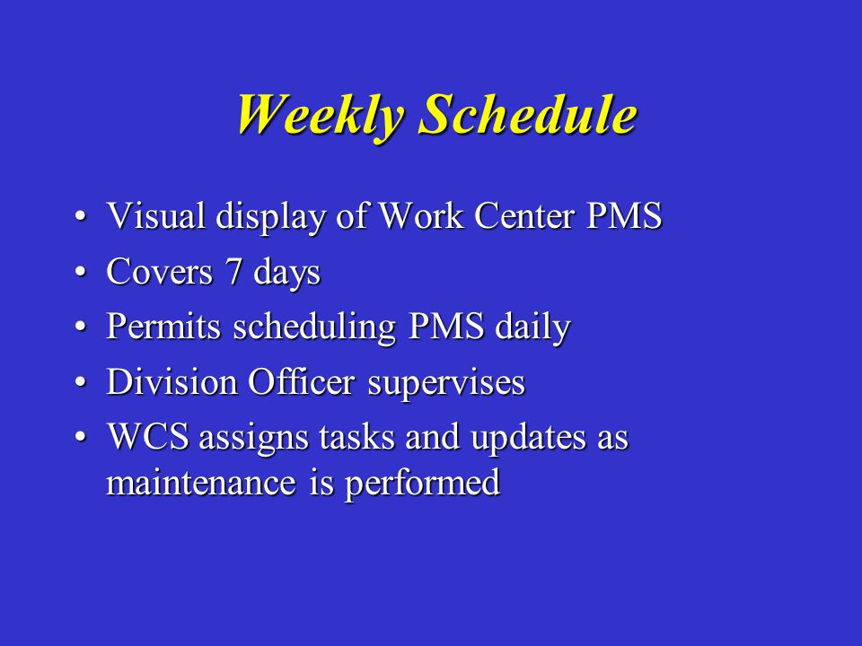Weekly Schedule Visual display of Work Center PMS Covers 7 days