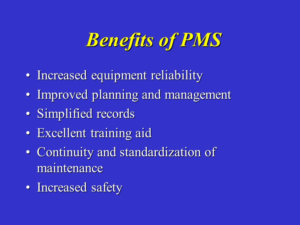 Benefits of PMS Increased equipment reliability
