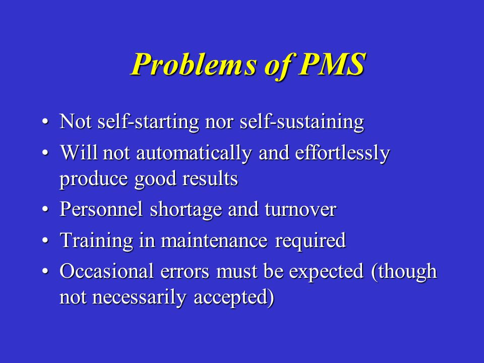 Problems of PMS Not self-starting nor self-sustaining