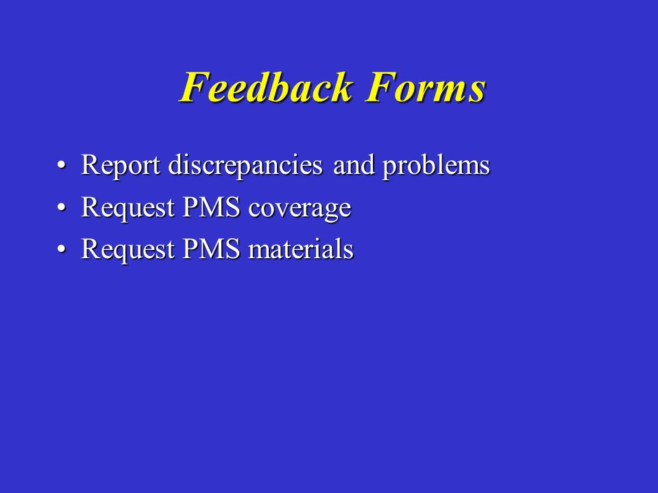 Feedback Forms Report discrepancies and problems Request PMS coverage