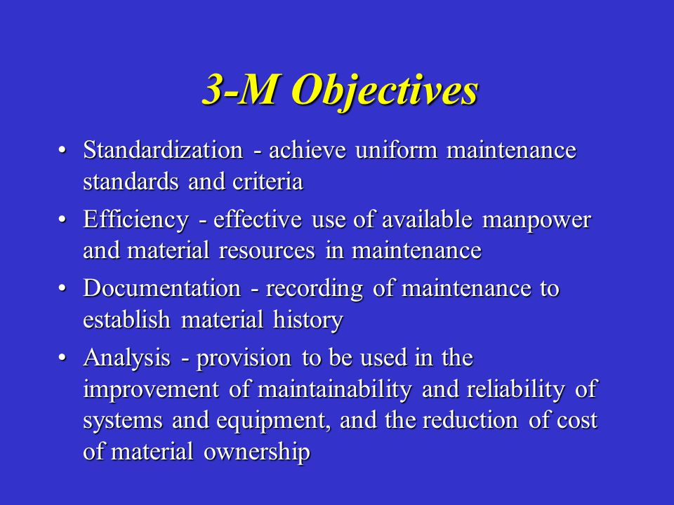 3-M Objectives Standardization - achieve uniform maintenance standards and criteria.