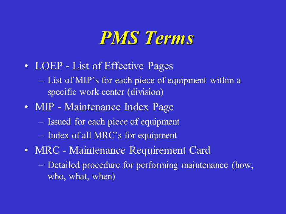 PMS Terms LOEP - List of Effective Pages MIP - Maintenance Index Page