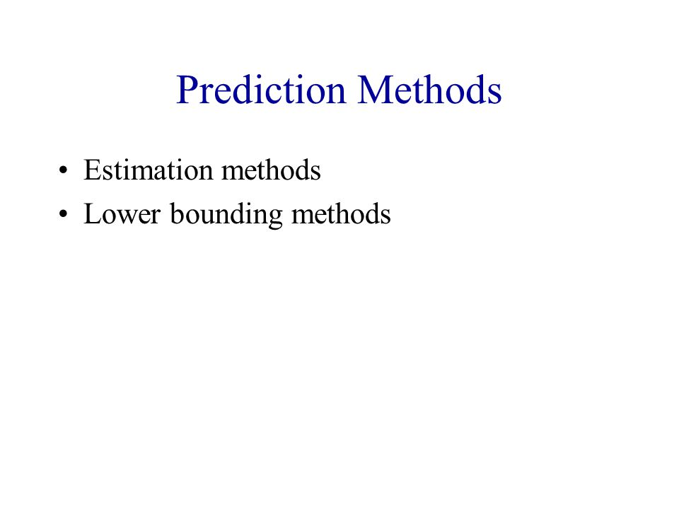 Prediction Methods Estimation methods Lower bounding methods