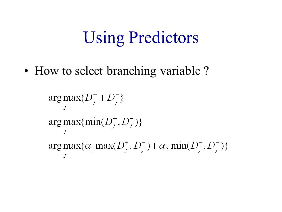 Using Predictors How to select branching variable
