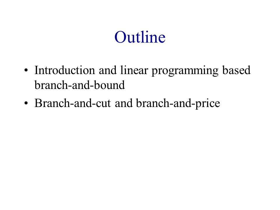 Outline Introduction and linear programming based branch-and-bound