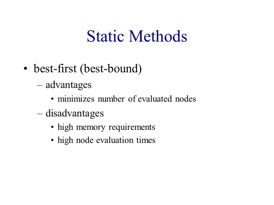 Static Methods best-first (best-bound) advantages disadvantages