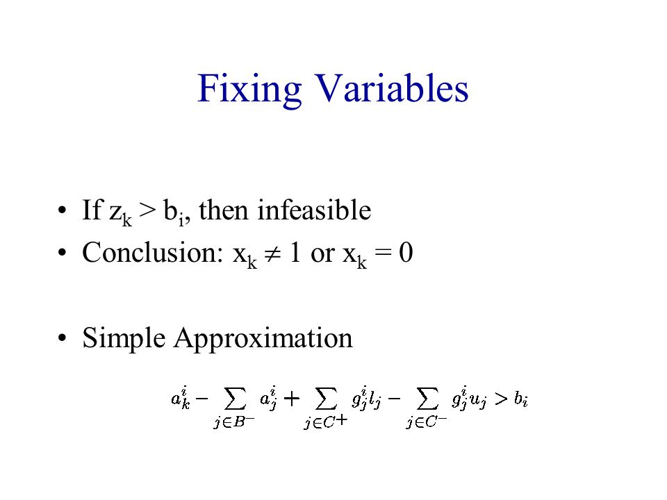 Fixing Variables If zk > bi, then infeasible