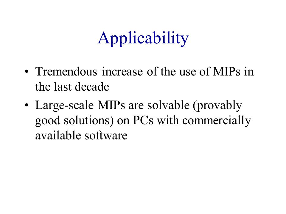 Applicability Tremendous increase of the use of MIPs in the last decade.