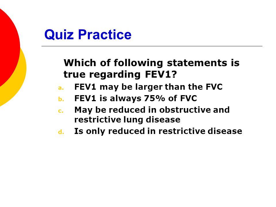 Quiz Practice Which of following statements is true regarding FEV1