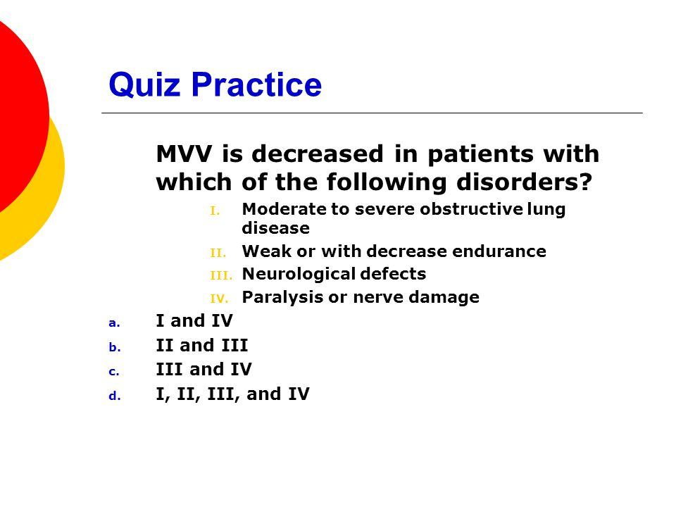 Quiz Practice MVV is decreased in patients with which of the following disorders Moderate to severe obstructive lung disease.