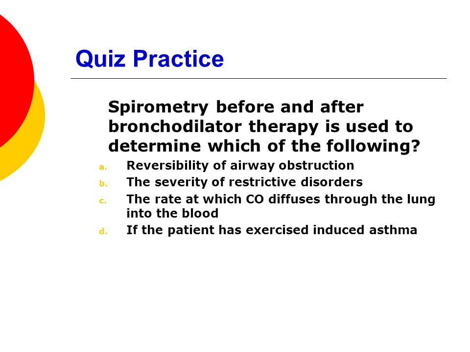 Quiz Practice Spirometry before and after bronchodilator therapy is used to determine which of the following