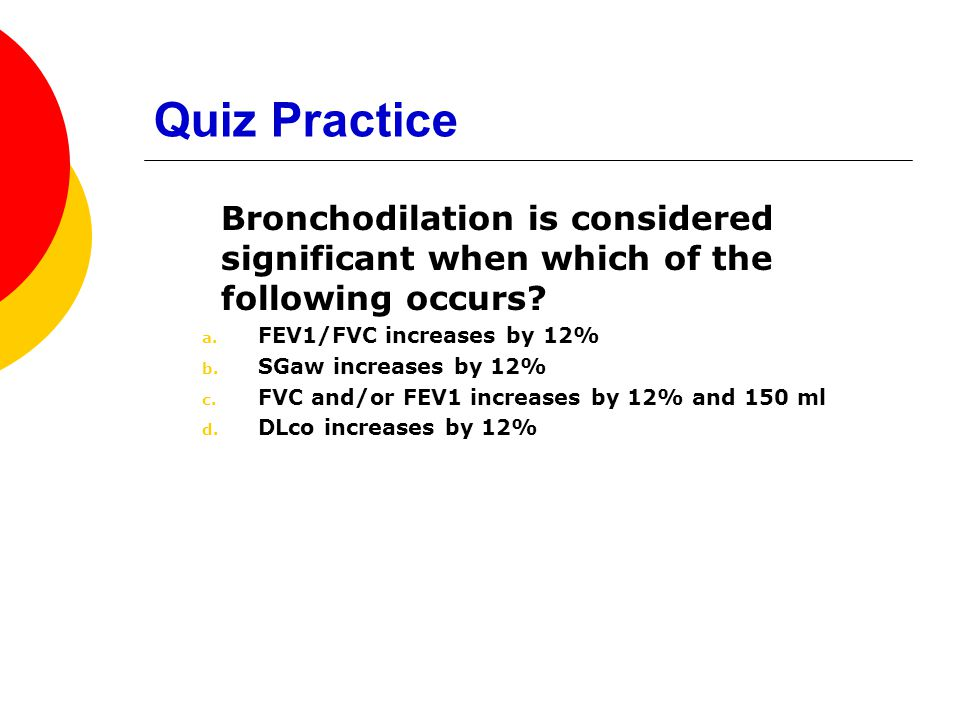 Quiz Practice Bronchodilation is considered significant when which of the following occurs FEV1/FVC increases by 12%