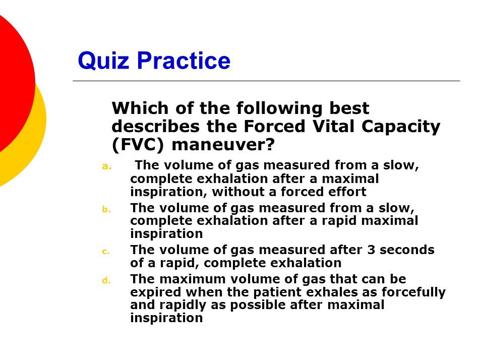 Quiz Practice Which of the following best describes the Forced Vital Capacity (FVC) maneuver