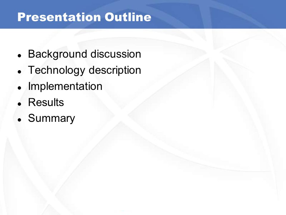 Presentation Outline Background discussion Technology description