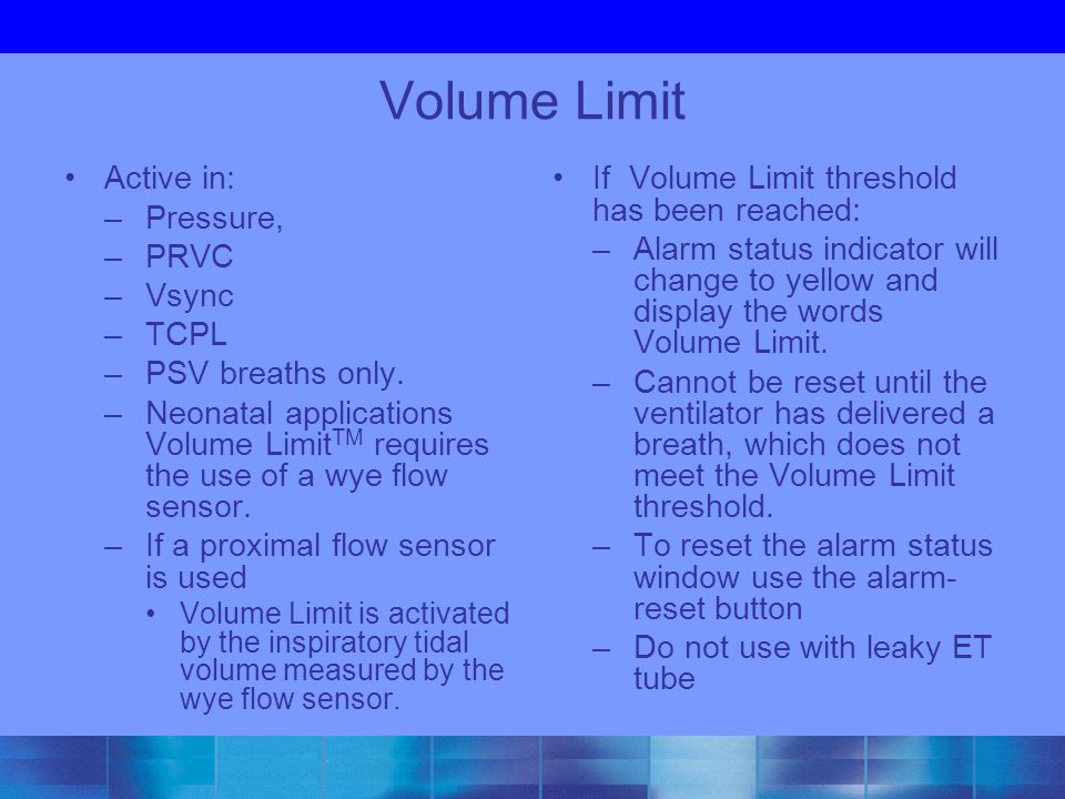 Volume Limit Active in: Pressure, PRVC Vsync TCPL PSV breaths only.