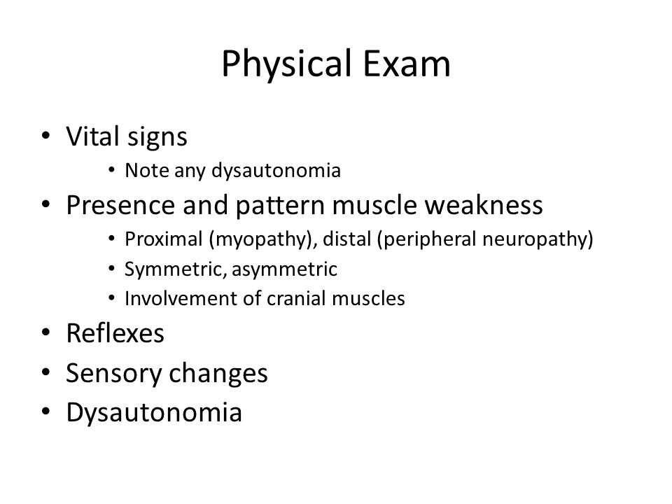 Physical Exam Vital signs Presence and pattern muscle weakness