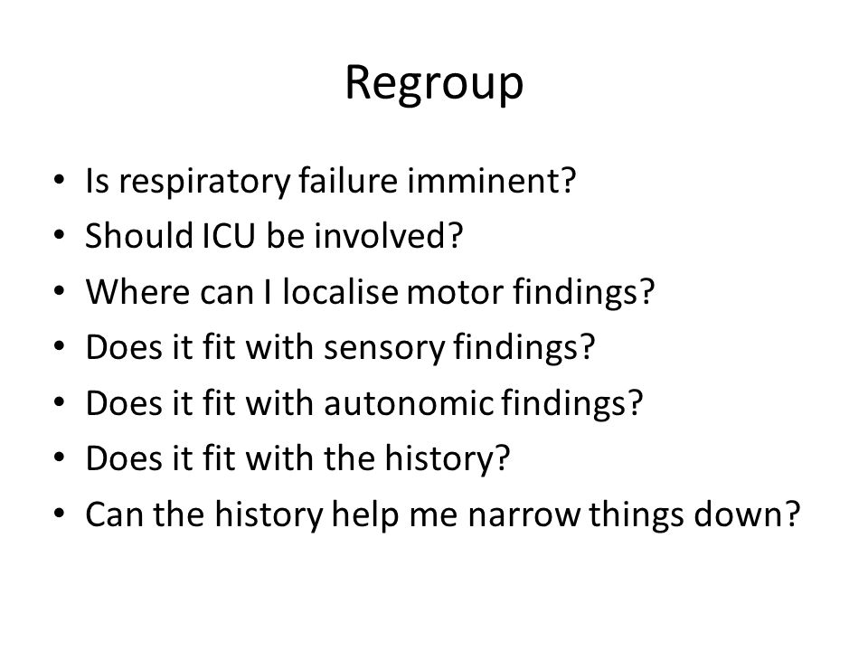 Regroup Is respiratory failure imminent Should ICU be involved