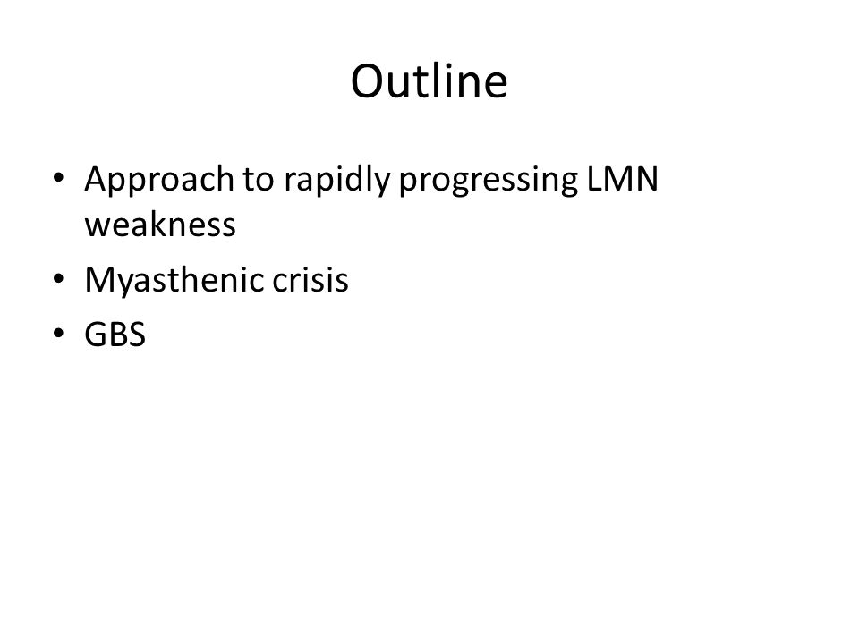 Outline Approach to rapidly progressing LMN weakness Myasthenic crisis