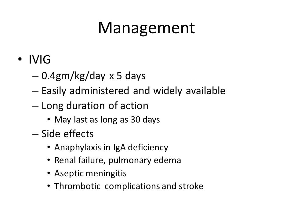 Management IVIG 0.4gm/kg/day x 5 days