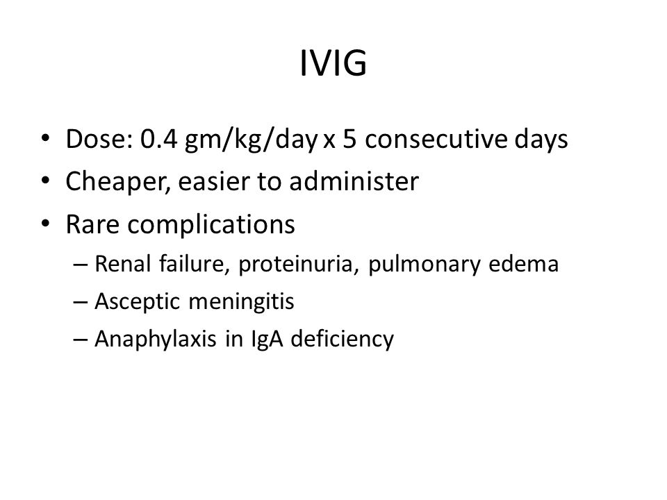 IVIG Dose: 0.4 gm/kg/day x 5 consecutive days