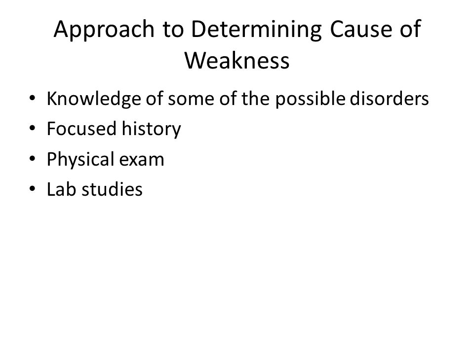 Approach to Determining Cause of Weakness