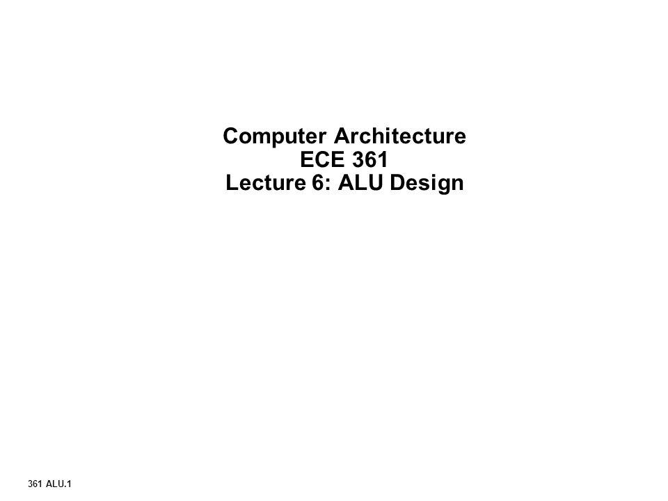 Computer Architecture ECE 361 Lecture 6: ALU Design