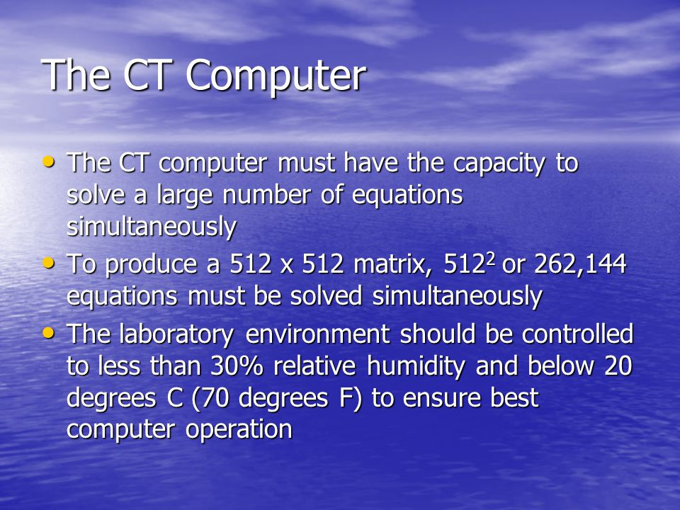 The CT Computer The CT computer must have the capacity to solve a large number of equations simultaneously.