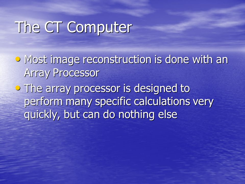 The CT Computer Most image reconstruction is done with an Array Processor.