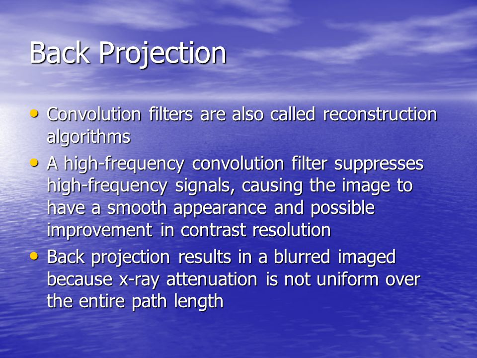 Back Projection Convolution filters are also called reconstruction algorithms.