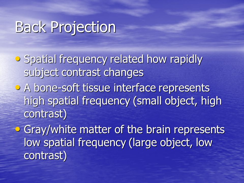 Back Projection Spatial frequency related how rapidly subject contrast changes.