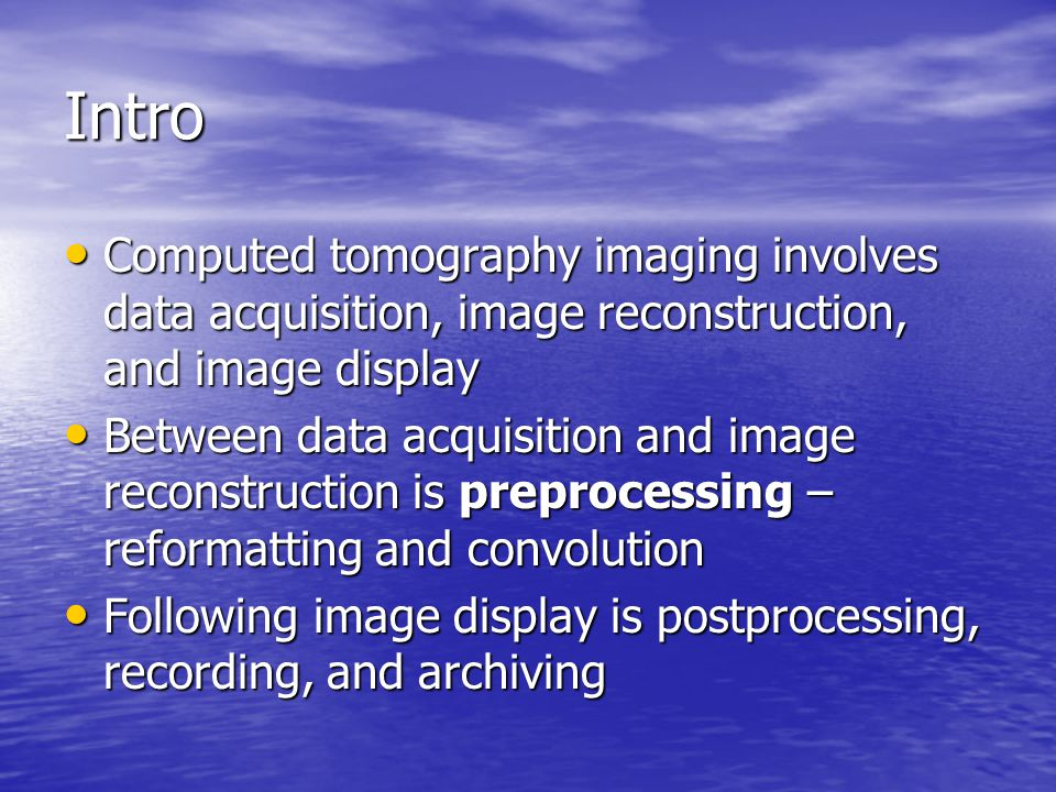 Intro Computed tomography imaging involves data acquisition, image reconstruction, and image display.