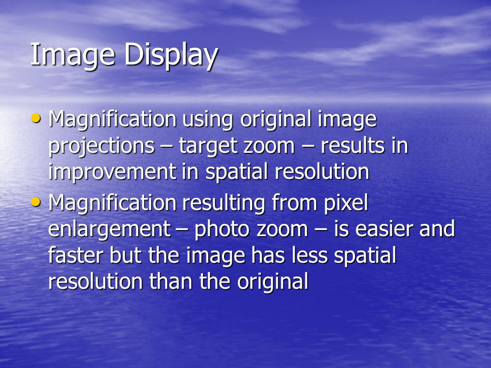 Image Display Magnification using original image projections – target zoom – results in improvement in spatial resolution.