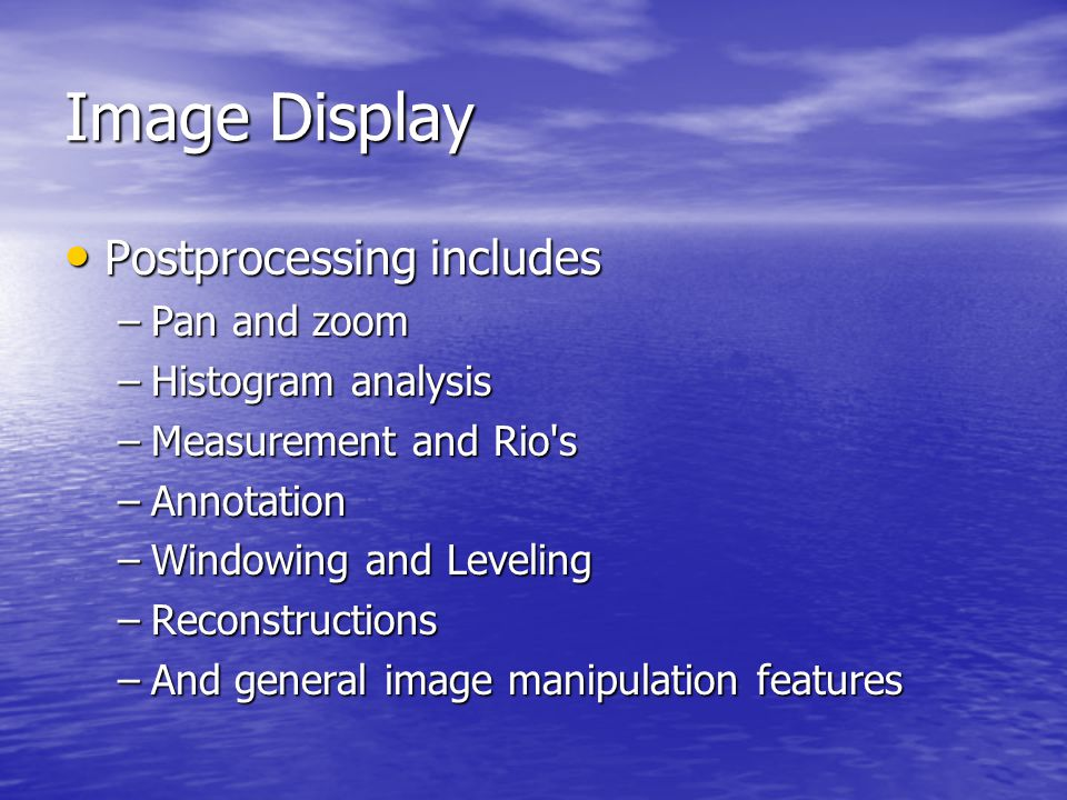 Image Display Postprocessing includes Pan and zoom Histogram analysis
