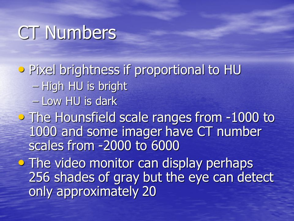 CT Numbers Pixel brightness if proportional to HU