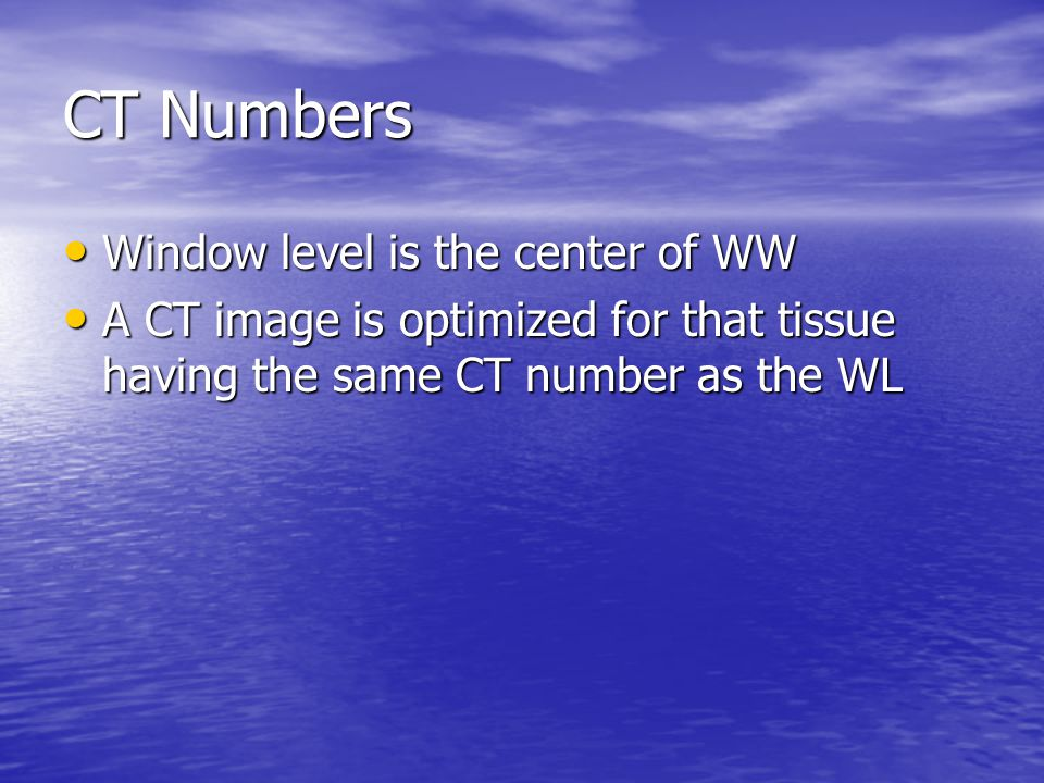 CT Numbers Window level is the center of WW