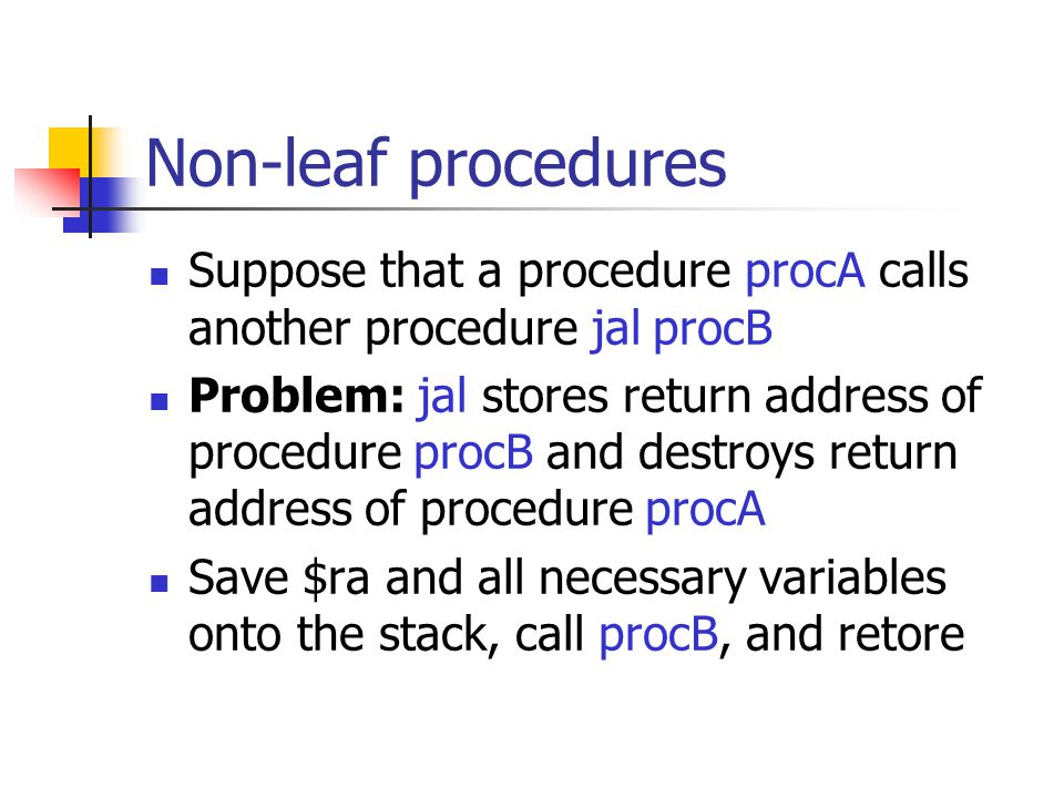 Non-leaf procedures Suppose that a procedure procA calls another procedure jal procB.