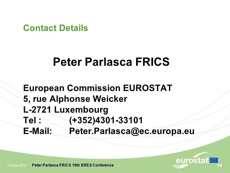 Contact Details Peter Parlasca FRICS European Commission EUROSTAT 5, rue Alphonse Weicker L-2721 Luxembourg Tel : (+352)4301-33101 E-Mail: Peter.Parlasca@ec.europa.eu