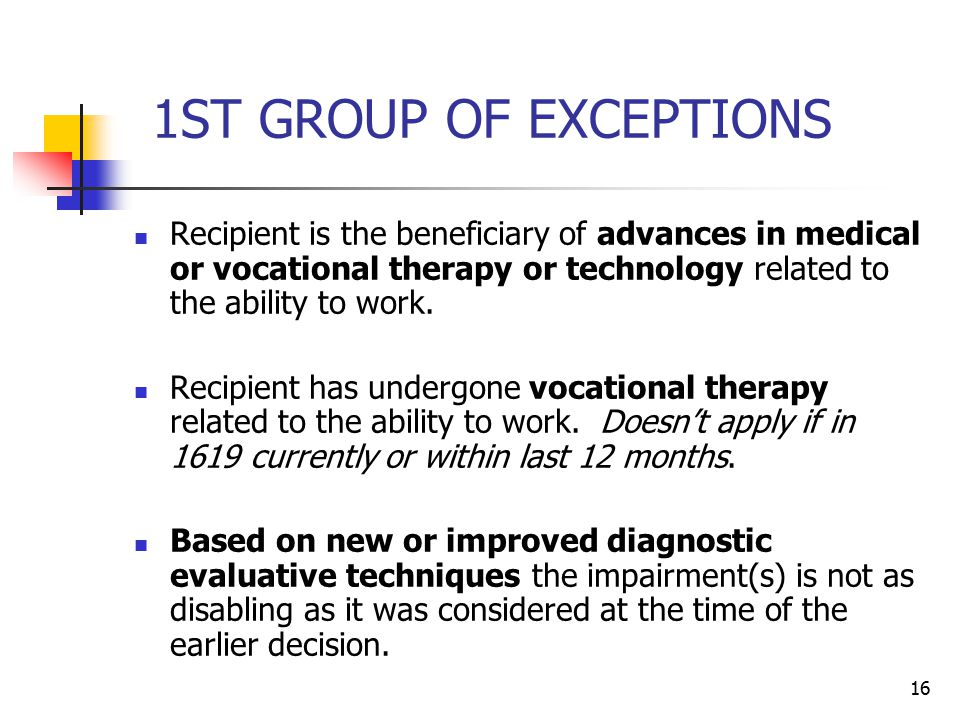 1ST GROUP OF EXCEPTIONS Recipient is the beneficiary of advances in medical or vocational therapy or technology related to the ability to work.
