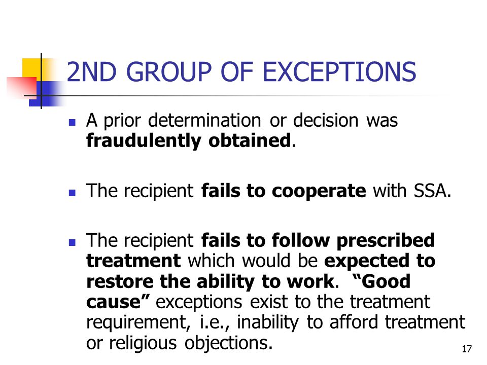 2ND GROUP OF EXCEPTIONS A prior determination or decision was fraudulently obtained. The recipient fails to cooperate with SSA.