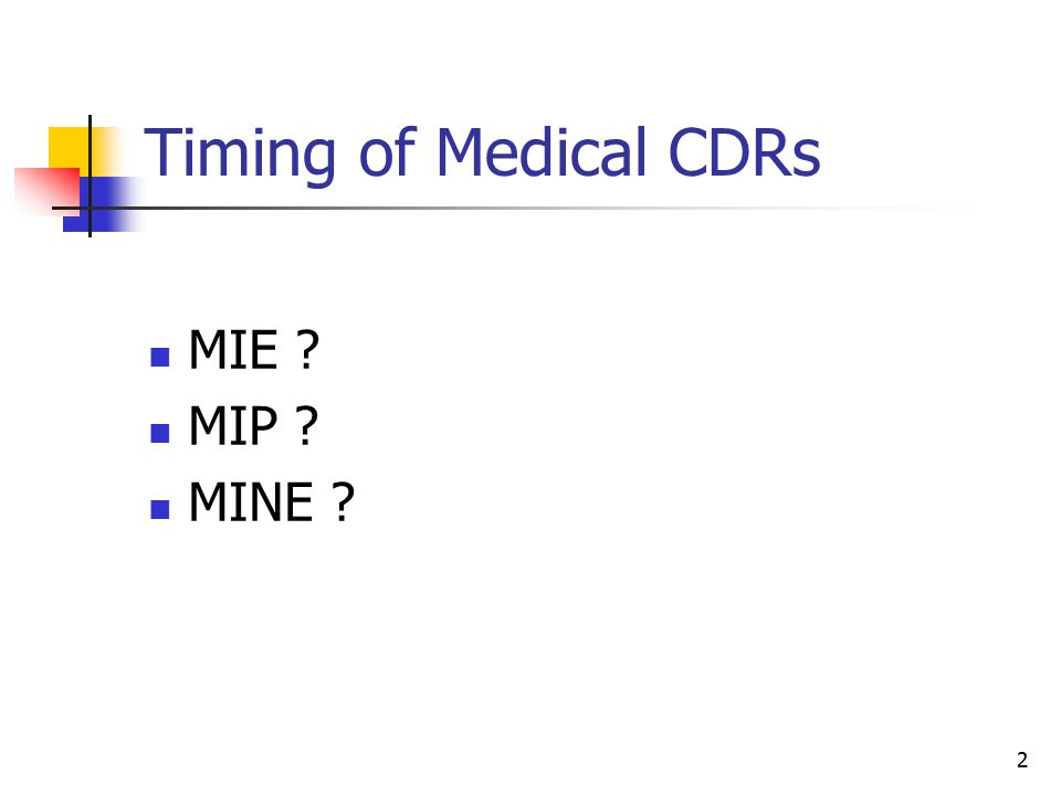 Timing of Medical CDRs MIE MIP MINE